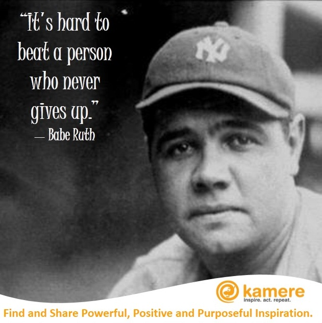 <b>Babe Ruth</b>, one of the greatest baseball players of all time, sums it . - babe-ruth-never-give-up